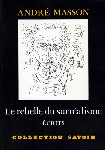 Le rebelle du surréalisme  by  André Masson