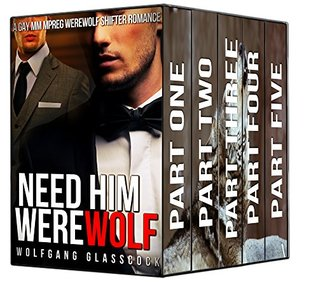 Need Him Werewolf Bundle: A Gay MM Mpreg Werewolf Shifter Romance (Wolfgang Glasscocks Need Him Series Book 6) Wolfgang Glasscock