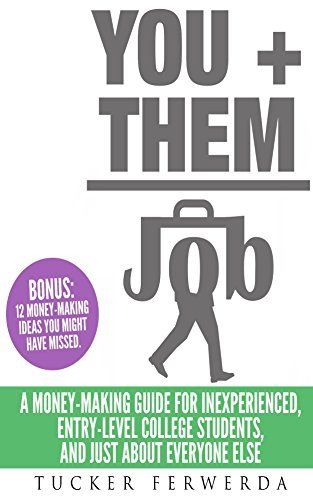 You plus Them equals Job: How to get a job fast, how to make money online, and how to make passive income on the side. Tucker Ferwerda