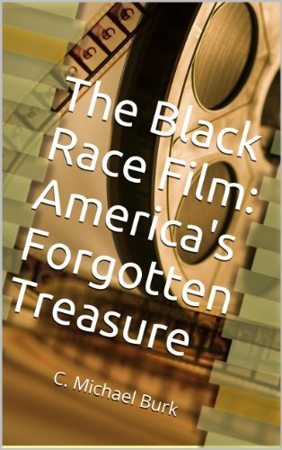 The Black Race Film: Americas Forgotten Treasure  by  Michael Burk