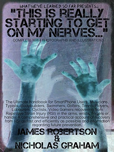 This Is Really Starting To Get On My Nerves...: Treat And Prevent Repetitive Strain Injury, Carpal Tunnel Syndrome, Unexplained Pain In The Hands And Arms In 5 Minutes A Day  by  James Robertson