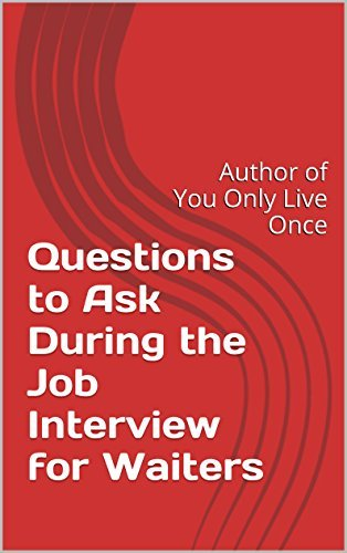 Questions to Ask During the Job Interview for Waiters: Author of You Only Live Once Steven Nicolle