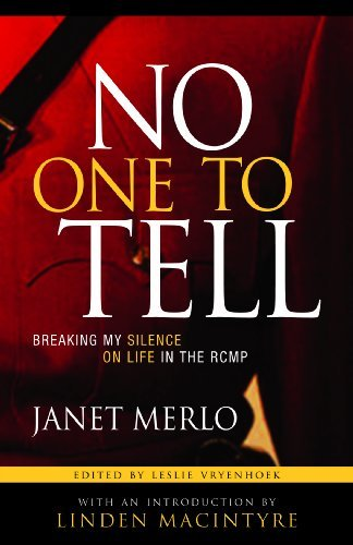 No One To Tell: Breaking My Silence on Life in the RCMP  by  Janet Merlo