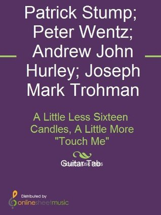 A Little Less Sixteen Candles, A Little More Touch Me  by  Andrew John Hurley