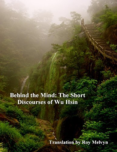 Behind the Mind: The Short Discourses of Wu Hsin Roy Melvyn