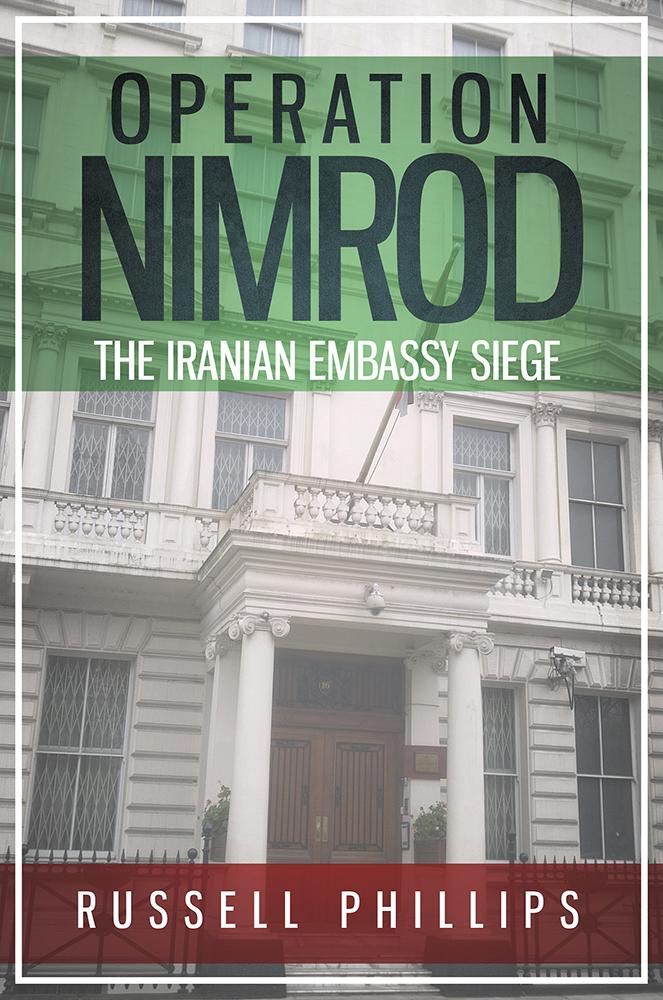 Operation Nimrod: The Iranian Embassy Siege Russell Phillips