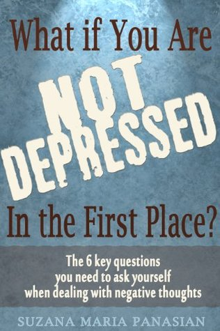 What if you are not depressed in the first place? Suzana Maria Panasian