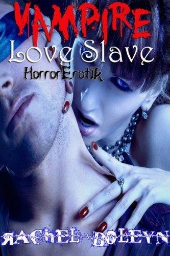 Vampire Love Slave (HorrorErotik Book 3) Rachel Boleyn