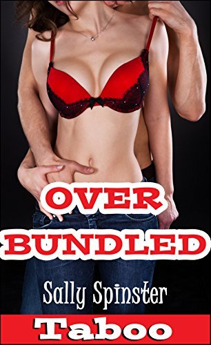 Over BUNDLED -- Taboo Tales  by  Sally Spinster