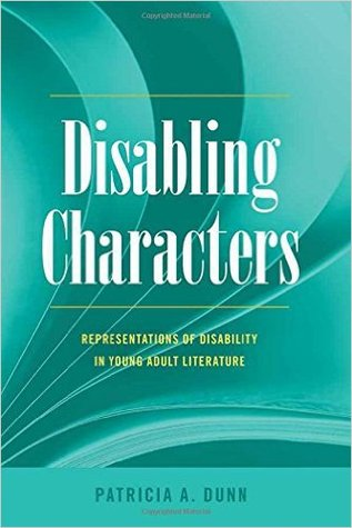 Disabling Characters: Representations of Disability in Young Adult Literature (Disability Studies in Education #18)  by  Patricia A. Dunn