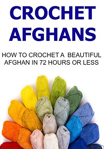 Crochet Afghans: How to Crochet a Beautiful Afghan in 72 Hours or Less:  by  Mary Costello
