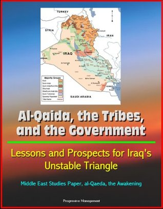 Al-Qaida, the Tribes, and the Government - Lessons and Prospects for Iraqs Unstable Triangle, Middle East Studies Paper, al-Qaeda, the Awakening U.S. Government