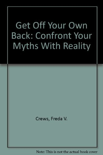 Get Off Your Own Back: Confront Your Myths with Reality Freda Crews