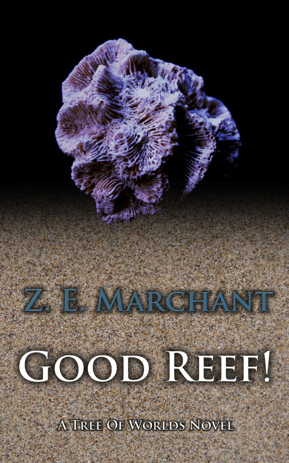 Good Reef! (Tree of Worlds, #1) Z.E. Marchant