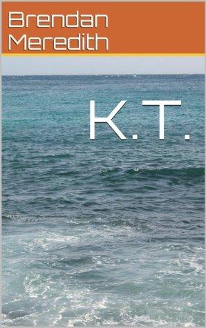 K.T. (Killing Time Book 1) Brendan Meredith