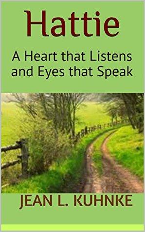 Hattie: A Heart that Listens and Eyes that Speak  by  Jean L. Kuhnke