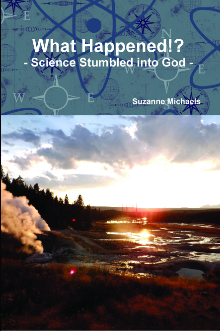 What Happened!? - Science Stumbled into God -  by  Suzanne Michaels
