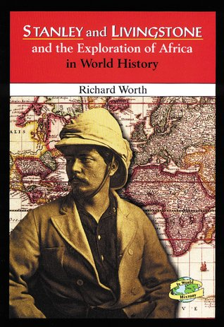 Stanley and Livingstone and the Exploration of Africa in World History  by  Richard Worth