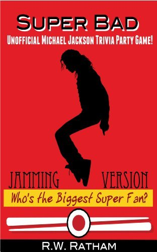 Super Bad! Unofficial Michael Jackson Trivia Party Game! Whos the Biggest Super Fan?: Jamming Version  by  R.W. Ratham
