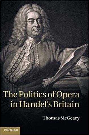 The Politics of Opera in Handels Britain Thomas McGeary