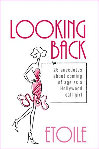 LOOKING BACK: 26 Anecdotes About Coming of Age as a Hollywood Call Girl  by  Etoile