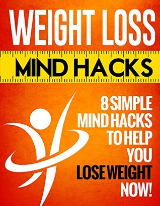 Weight Loss Mind Hacks: 8 Simple Mind Hacks to Help You Lose Weight A.P. Karia