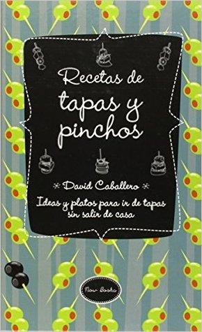 Recetas de tapas y pinchos: Ideas y platos para ir de tapas sin salir de casa David Caballero Puig