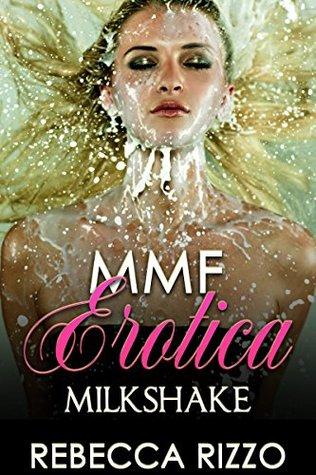 Romance MMF: Milkshake (Threesome, threesome romance, mmf, mmf romance, mmf ménage, bisexual romance, bisexual male, bbw, bbw romance, lesbian Book 1) Rebecca Rizzo