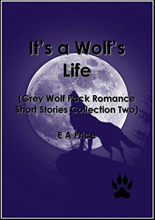 Its a Wolfs Life:  by  E.A. Price