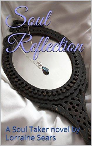 Soul Reflection: A Soul Taker novel (Soul Takers Book 2) Lorraine Sears