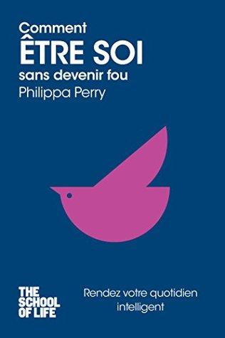Comment être soi sans devenir fou Philippa Perry