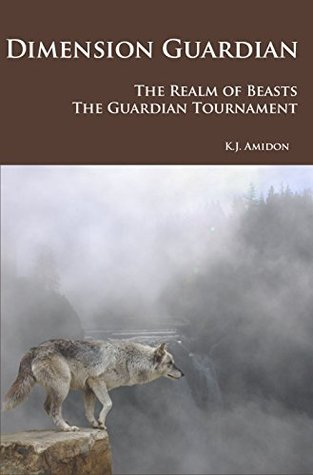 Dimension Guardian: The Realm of Beasts - The Guardian Tournament K.J. Amidon