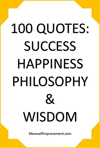 100 quotes for Success, Happiness, Philosophy and Wisdom  by  Kris Sturmey