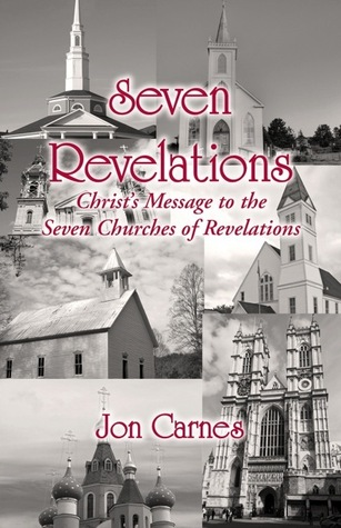 Seven Revelations: Christs Message to the Seven Churches of Revelations  by  Jon Carnes