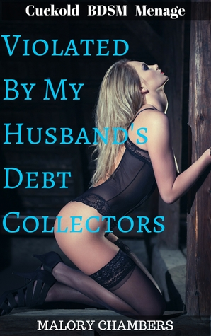 Violated By My Husbands Debt Collectors Malory Chambers