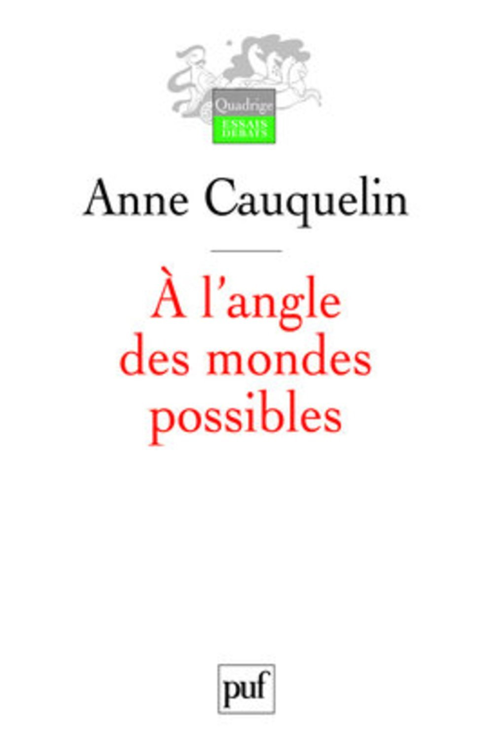 À langle des mondes possibles Anne Cauquelin