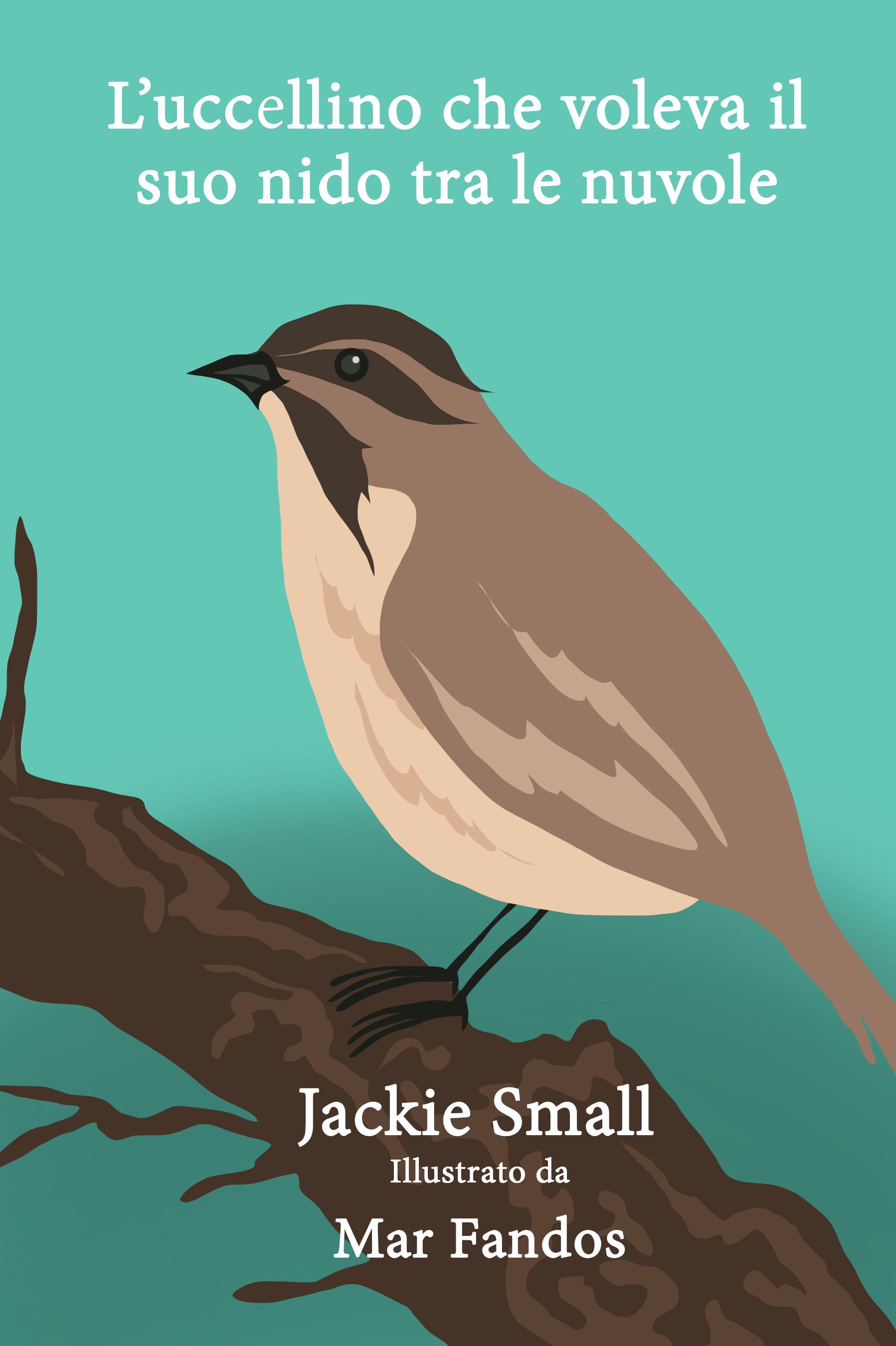 L'uccellino che voleva il suo nido tra le nuvole  by  Jackie Small