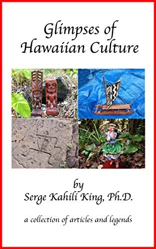 Glimpses Of Hawaiian Culture: a collection of articles and legends Serge Kahili King
