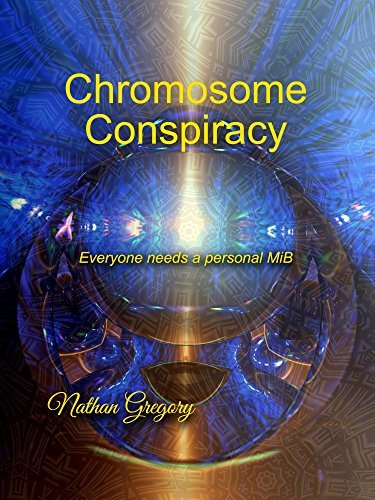 Chromosome Conspiracy: Everyone needs a personal MiB Nathan Gregory