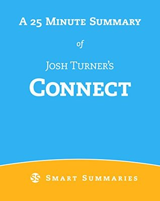 Connect  by  Josh Turner - A 25-Minute Summary - The Secret LinkedIn Playbook to Generate Leads, Build Relationships, and Dramatically Increase Your Sales by Smart Summaries