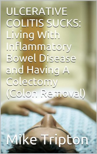 ULCERATIVE COLITIS SUCKS: Living With Inflammatory Bowel Disease and Having A Colectomy Mike Tripton