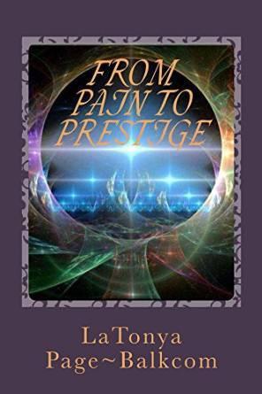 From PAIN To PRESTIGE LaTonya Page-Balkcom