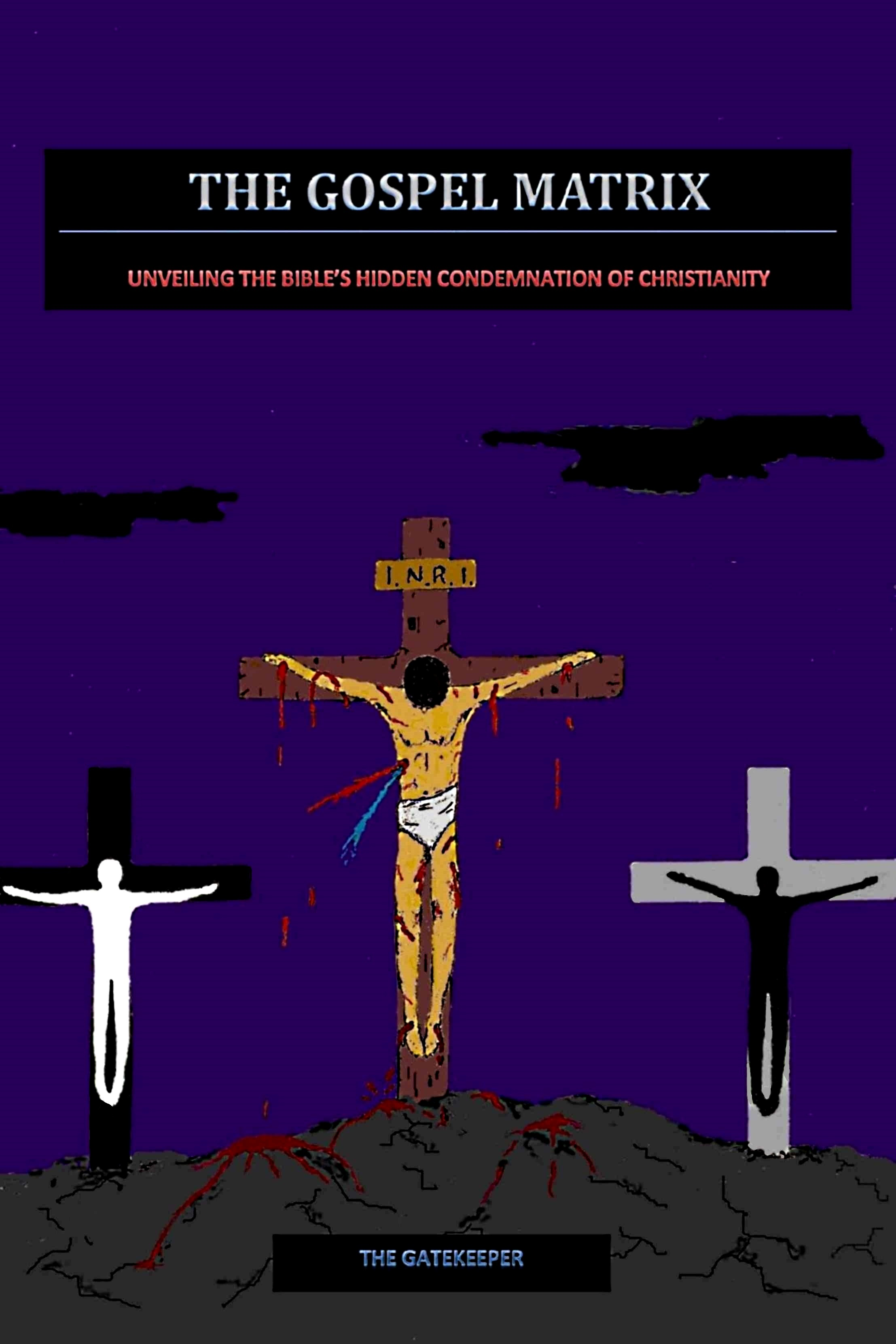 The Gospel Matrix: Unveiling the Bibles Hidden Condemnation of Christianity  by  The Gatekeeper
