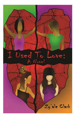 I Used to Love: The Novel Zyale R. Clark