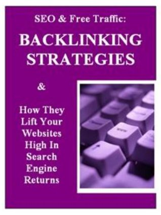 SEO & Free Traffic: Backlinking Strategies and How They Lift Your Websites High in Search Engine Returns Avril Harper