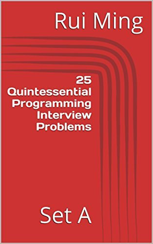 25 Quintessential Programming Interview Problems: Set A (Code Katas Book 1)  by  Rui Ming
