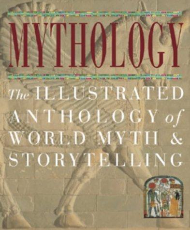 Mythology: The Illustrated Anthology of World Myth and Storytelling  by  C. Scott Littleton