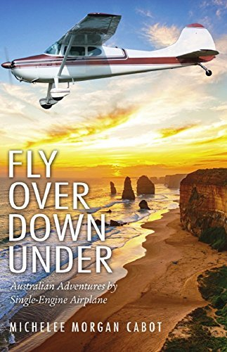 Fly Over Down Under: Australian Adventures Single-Engine Airplane by Michelee Morgan Cabot