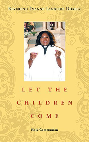 LET THE CHILDREN COME: Holy Communion  by  Dianne Langlois Dorsey