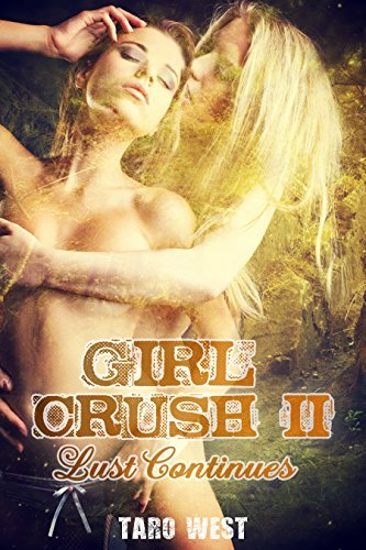 Girl Crush II: Lust Continues  by  Taro West